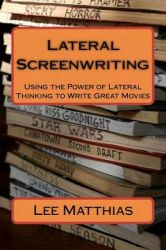 Lateral Screenwriting: Using the Power of Lateral Thinking to Write Great Movies: Book by Lee A Matthias