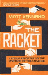 The Racket: A Rogue Reporter vs. the Masters of the Universe: Book by Matt Kennard
