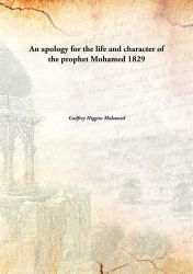 An apology for the life and character of the prophet Mohamed 1829: Book by Godfrey Higgins Mohamed