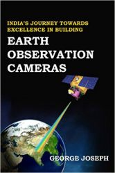 India's Journey towards Excellence in Building Earth Observation Cameras (English) (Hardcover): Book by  Dr. George Joseph started his research career in 1962 at the Tata Institute of Fundamental Research (TIFR), Mumbai, where he was involved in the study of cosmic rays. For his pioneering work at TIFR on detection of emission of neutrons from the Sun he was awarded Ph.D. degree in 1971. In 1973 he was... View More Dr. George Joseph started his research career in 1962 at the Tata Institute of Fundamental Research (TIFR), Mumbai, where he was involved in the study of cosmic rays. For his pioneering work at TIFR on detection of emission of neutrons from the Sun he was awarded Ph.D. degree in 1971. In 1973 he was invited to join Space Applications Centre (SAC), one of the major centers of the Indian Space Research Organization (ISRO), primarily for developing earth observation systems. Under his leadership a variety of earth observation cameras were developed for the Indian Remote Sensing Satellite (IRS) and the Indian National Satellite (INSAT). Apart from being the guiding force for the development of earth observation remote sensors developed by ISRO, Dr Joseph has made substantial contribution towards the realization of various other remote sensing related activities. He served SAC in various capacities including its Director from 1994-1998.