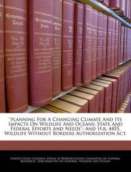 ''Planning for a Changing Climate and Its Impacts on Wildlife and Oceans: State and Federal Efforts and Needs''; And H.R. 4455, Wildlife Without Borders Authorization ACT.