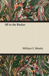 All in the Racket: Book by William E. Weeks
