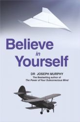 Believe in Yourself : Book by Joseph Murphy