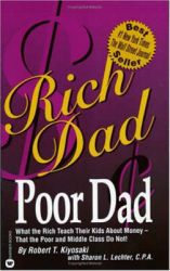Rich Dad, Poor Dad: What the Rich Teach Their Kids About Money - That the Poor and the Middle Class Do Not!: Book by Robert T. Kiyosaki , Sharon L Lechter