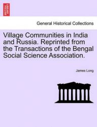 Village Communities in India and Russia. Reprinted from the Transactions of the Bengal Social Science Association.: Book by James Long