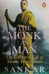 The Monk as Man : The Unknown Life of Swami Vivekananda (English) (Paperback): Book by Sankar