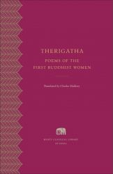 Therigatha - Poems of the First Buddhist Women ( Murty Classical Library ) : Book by Translated By Charles Hallisey