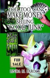 You, Too, Can Make Money Selling Good Junk: Book by Linda M. LaRock