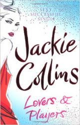 Lovers and Players (English) (Paperback): Book by  There have been many imitators, but only Jackie Collins can tell you what really goes on in the fastest lane of all. From Beverly Hills bedrooms to a raunchy prowl along the streets of Hollywood; from glittering rock parties and concerts to stretch limos and the mansions of the power brokers --... View More There have been many imitators, but only Jackie Collins can tell you what really goes on in the fastest lane of all. From Beverly Hills bedrooms to a raunchy prowl along the streets of Hollywood; from glittering rock parties and concerts to stretch limos and the mansions of the power brokers -- Jackie Collins chronicles the real truth from the inside looking out. Jackie Collins has been called a \