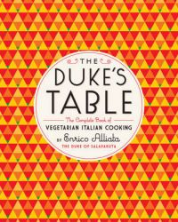 The Dukes Table: The Complete Book of Vegetarian Italian Cooking