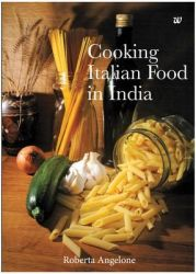 Cooking Italian Food In India: Book by Roberta Angelone
