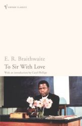 To Sir with Love: Book by E. R. Braithwaite , Caryl Phillips