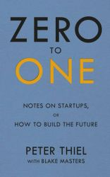 Zero to One: Notes on Start Ups, or How to Build the Future : Notes on Start Ups, or How to Build the Future (English)           (Paperback): Book by Peter Thiel Blake Masters