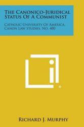 The Canonico-Juridical Status of a Communist: Catholic University of America, Canon Law Studies, No. 400: Book by Richard J Murphy
