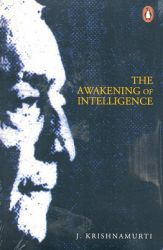 The Awakening of Intelligence (English) (Paperback): Book by                                                      J. Krishnamurti (18951986) was born in Madanapalle, a small town west of Chennai, to Brahmin parents. In 1909, at the age of fourteen, he was proclaimed as a saviour and subsequently taken to England by Annie Besant. There, he was educated privately and groomed for the role of World Teacher. In 1929... View More                                                                                                   J. Krishnamurti (18951986) was born in Madanapalle, a small town west of Chennai, to Brahmin parents. In 1909, at the age of fourteen, he was proclaimed as a saviour and subsequently taken to England by Annie Besant. There, he was educated privately and groomed for the role of World Teacher. In 1929, however, he rejected the mantle and disbanded the organization of which he was the head, declaring that he did not want disciples, thereby unleashing a storm of controversy. A gentle, unassuming teacher, over the next half-century Krishnamurti would travel the world giving public talks and private interviews, inspiring the likes of Jawaharlal Nehru, Aldous Huxley, George Bernard Shaw and the Dalai Lama. The essence of his teaching is that only through a complete change of heart in the individual can there come about a change in society and so peace to the world. He believed that this radical change could take place in every individual, not gradually but instantaneously. He helps us to see ourselves as we really are, for it is in seeing with absolute clarity that the inward revolution takes place.