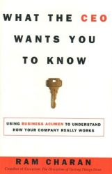 What the CEO Wants You to Know: Using Your Business Acumen to Understand How Your Company Really Works : How Your Company Really Works (English)           (Hardcover): Book by Ram Charan