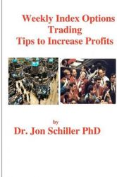 Weekly Index Options Trading Tips to Increase Profits: Book by Dr Jon Schiller Phd