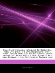 Articles on Films Shot in Canada, Including: The Little Girl Who Lives Down the Lane, Hollywood North, Happy Gilmore, Prime Cut, Beyond Borders, Taking Lives (Film), Double Jeopardy (Film), Urban Legend (Film), Festival Express: Book by Hephaestus Books