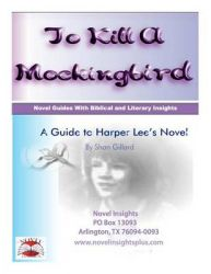 To Kill a Mockingbird: A Guide to Harper Lee's Novel: Book by Shan C Gillard