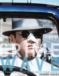Crime Wave: The Filmgoers' Guide to Great Crime Movies: Book by Howard Hughes