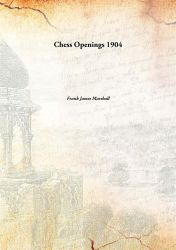 Chess Openings 1904: Book by Frank James Marshall