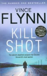 Kill Shot: Book by Vince Flynn
