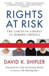 Rights at Risk: The Limits of Liberty in Modern America: Book by David K Shipler