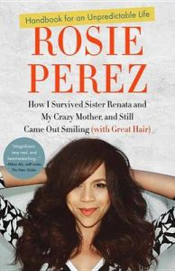 Handbook for an Unpredictable Life: How I Survived Sister Renata and My Crazy Mother, and Still Came Out Smiling: Book by Rosie Perez