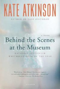 Behind the Scenes at the Museum: Book by Kate Atkinson