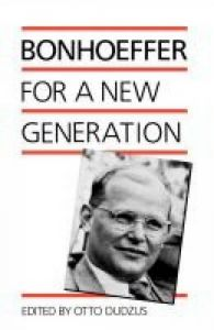 Bonhoeffer for a New Generation: Book by Dietrich Bonhoeffer