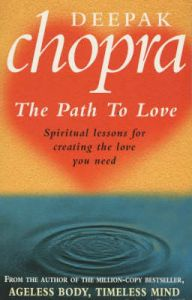 The Path to Love: Spiritual Lessons for Creating the Love You Need: Book by Deepak Chopra