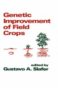 Genetic Improvement of Field Crops: Book by Gustavo A. Slafer
