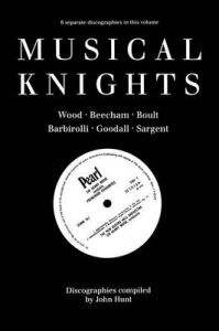 Musical Knights, Sir Henry Wood, Sir Thomas Beecham, Sir Adrian Boult, Sir John Barbirolli, Sir Reginald Goodall, Sir John Sargent: Book by John Hunt