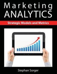 Marketing Analytics: Strategic Models and Metrics: Book by Stephan Sorger
