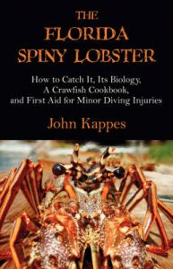 The Florida Spiny Lobster: How to Catch It, Its Biology, A Crawfish Cookbook, and First Aid for Minor Diving Injuries: Book by John J. Kappes