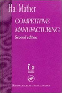 COMPETITIVE MANUFACTURING 2ND EDITION (English) 2nd Revised edition Edition (Hardcover): Book by Mather H