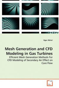 Mesh Generation and Cfd Modeling in Gas Turbines: Book by Ugur Akinci