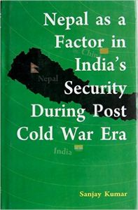 Nepal as a factor in indias security during post cold war era: Book by Sanjay Kumar