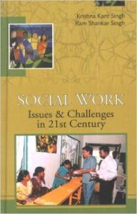 Social work issues & challenges in 21st century (English): Book by Krishna Kant Singh
