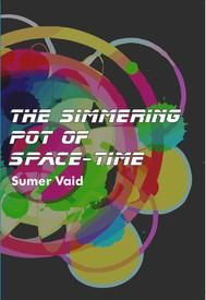 The Simmering Pot of Space-Time: Book by Sumer Vaid