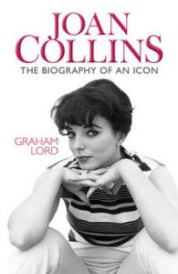 Joan Collins: The Biography of an Icon: Book by Graham Lord