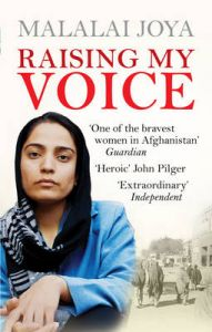 Raising My Voice: The Extraordinary Story of the Afghan Woman Who Dares to Speak Out: Book by Malalai Joya