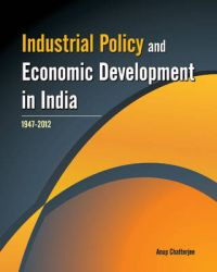 Industrial Policy and Economic Development in India : 1947 - 2012: Book by Anup Chatterjee