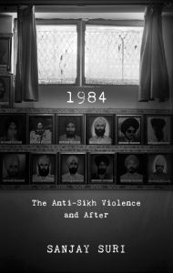 1984 The Anti-Sikh Violence and After: Book by Sanjay Suri