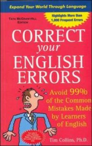 Correct Your English Errors: How to Avoid 99% of the Common Mistakes Made by Learners of English: Book by Tim Collins
