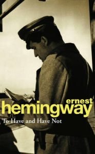 To Have & Have Not: Book by Ernest Hemingway