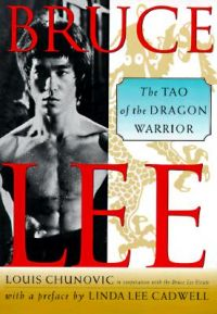 Bruce Lee: the Tao of the Dragon Warrior: Book by Louis Chunovic