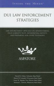 DUI Law Enforcement Strategies: Law Enforcement Officials on Administering Field Sobriety Tests, Interpreting Results, and Preparing for Court Testimony: Book by Aspatore Books Staff