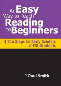 An Easy Way to Teach Reading to Beginners: 3 Fun Steps for Early Readers and ESL Students: Book by Paul Smith