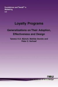 Loyalty Programs: Generalizations on Their Adoption, Effectiveness and Design: Book by Tammo H.A. Bijmolt